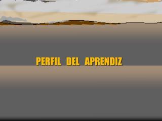 PERFIL    DEL   APRENDIZ