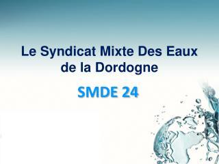 Le Syndicat Mixte Des Eaux de la Dordogne