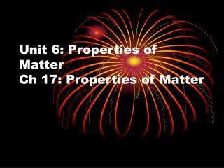 Unit 6: Properties of Matter Ch 17: Properties of Matter