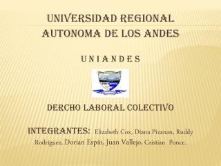 UNIVERSIDAD REGIONAL  AUTONOMA DE LOS ANDES U N I A N D E S DERCHO LABORAL COLECTIVO
