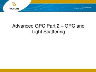 Advanced GPC Part 2 � GPC and Light Scattering