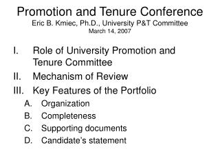 Promotion and Tenure Conference Eric B. Kmiec, Ph.D., University P&T Committee March 14, 2007