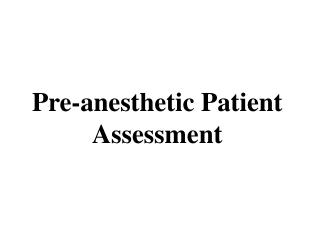 Pre-anesthetic Patient Assessment