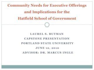 Community Needs for Executive Offerings  and Implications for the  Hatfield School of Government