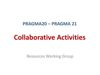 PRAGMA20 – PRAGMA 21 Collaborative Activities
