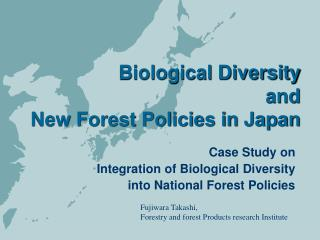 Biological Diversity  and  New Forest Policies in Japan