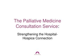 The Palliative Medicine Consultation Service :