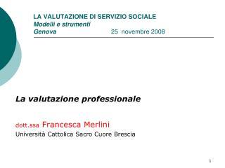 La valutazione professionale dott.ssa  Francesca Merlini Università Cattolica Sacro Cuore Brescia