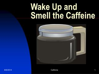 Wake Up and Smell the Caffeine