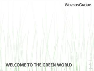 WELCOME TO THE GREEN WORLD