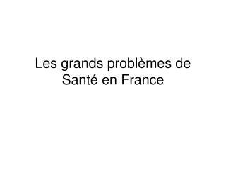 Les grands problèmes de Santé en France