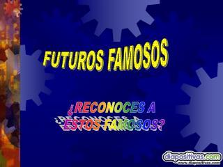 FUTUROS FAMOSOS
