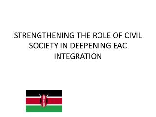 STRENGTHENING THE ROLE OF CIVIL SOCIETY IN DEEPENING EAC INTEGRATION