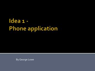 Idea 1 - Phone application