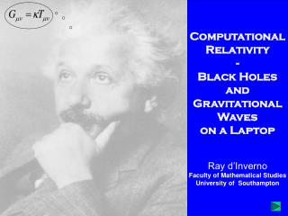 Computational  Relativity - Black Holes  and Gravitational Waves on a Laptop   Ray d Inverno Faculty of Mathematical Stu