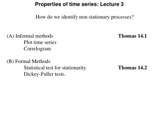 How do we identify non-stationary processes? (A) Informal methods			 		 Thomas 14.1