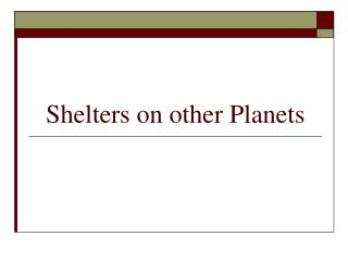 Shelters on other Planets