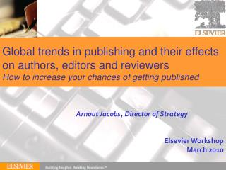 Global trends in publishing and their effects on authors, editors and reviewers  How to increase your chances of getting