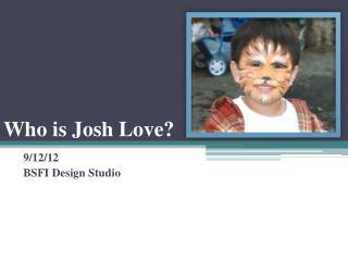 Who is Josh Love?