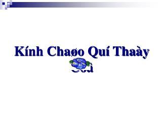 Kính Chaøo Quí Thaày Coâ