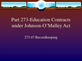 Part 273-Education Contracts under Johnson-O'Malley Act