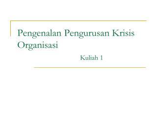 Pengenalan Pengurusan Krisis Organisasi Kuliah 1