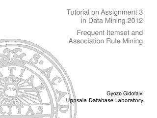 Tutorial on Assignment 3  in Data Mining 2012 Frequent Itemset and  Association Rule Mining
