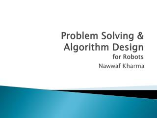 Problem Solving & Algorithm Design  for Robots
