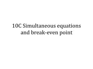 10C Simultaneous equations and break-even point