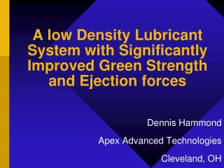 A low Density Lubricant System with Significantly Improved Green Strength and Ejection forces