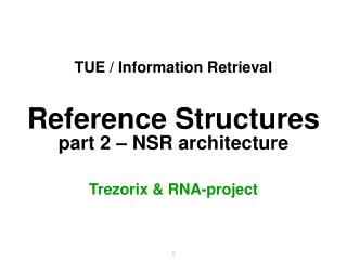 TUE / Information Retrieval Reference Structures part 2 – NSR architecture Trezorix & RNA-project