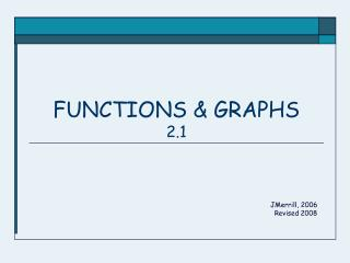 FUNCTIONS & GRAPHS 2.1