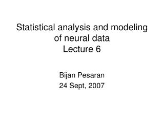 Statistical analysis and modeling of neural data Lecture 6
