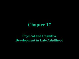Physical and Cognitive Development in Late Adulthood