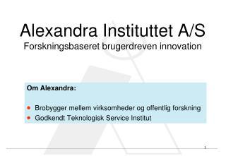 Alexandra Instituttet A/S Forskningsbaseret brugerdreven innovation
