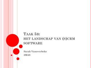 Taak 5b:  het landschap van (s) crm  software
