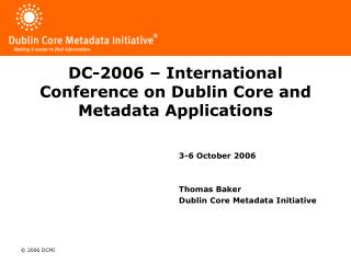 DC-2006 – International Conference on Dublin Core and Metadata Applications
