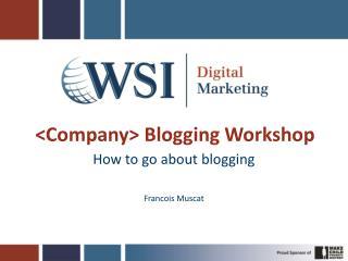 <Company> Blogging Workshop