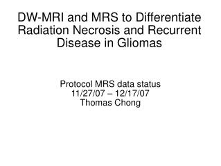 DW-MRI and MRS to Differentiate Radiation Necrosis and Recurrent Disease in Gliomas