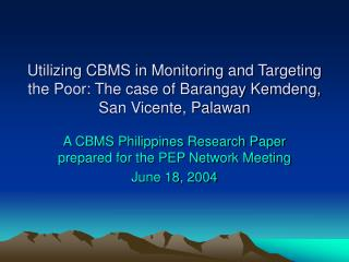 A CBMS Philippines Research Paper prepared for the PEP Network Meeting June 18, 2004