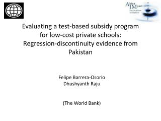 Felipe Barrera-Osorio Dhushyanth Raju (The World Bank)