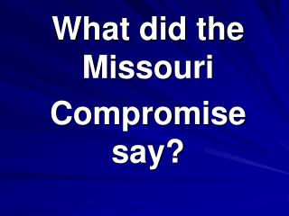 What did the Missouri Compromise say?