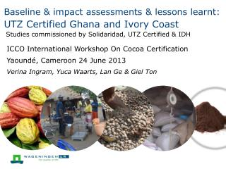 Baseline & impact  assessments  & lessons learnt:  UTZ  Certified Ghana and Ivory Coast