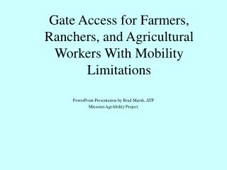 Gate Access for Farmers, Ranchers, and Agricultural Workers With Mobility Limitations