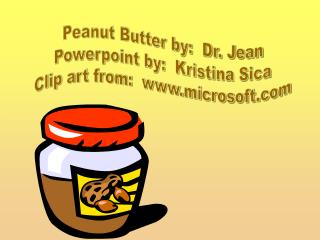 Peanut Butter by:  Dr. Jean Powerpoint by:  Kristina Sica Clip art from:  microsoft