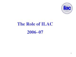 The Role of ILAC 2006–07