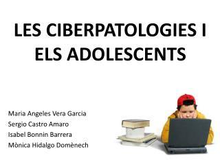 LES CIBERPATOLOGIES I ELS ADOLESCENTS
