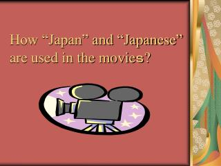 """How """"Japan"""" and """"Japanese"""" are used in the movie s ?"""