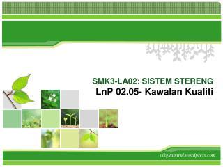 SMK3-LA02: SISTEM STERENG LnP  02.05-  Kawalan Kualiti