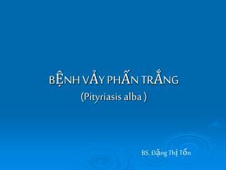 BỆNH VẢY PHẤN TRẮNG (Pityriasis alba )